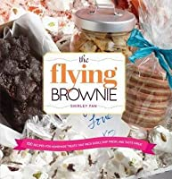 Flying Brownie: 100 Terrific Homemade Food Gifts for Friends and Loved Ones Far Away