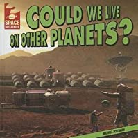Could We Live on Other Planets?