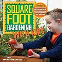 Square Foot Gardening with Kids: Learn Together: ? Gardening Basics ? Science and Math ? Water Conservation ? Self-Sufficiency ? Healthy Eating