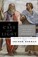 Cave and the Light: Plato Versus Aristotle, and the Struggle for the Soul of Western Civilization