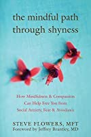 Mindful Path Through Shyness: How Mindfulness and Compassion Can Help Free You from Social Anxiety, Fear, and Avoidance