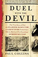 Duel with the Devil: The True Story of How Alexander Hamilton and Aaron Burr Teamed Up to Take on America's First Sensational Murder Myster