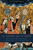 Abacus and the Cross: The Story of the Pope Who Brought the Light of Science to the Dark Ages