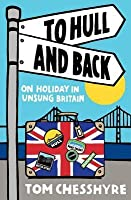 To Hull and Back: On Holiday in Unsung Britain