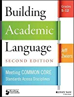Building Academic Language: Meeting Common Core Standards Across Disciplines, Grades 5-12 (Revised)