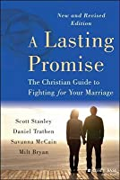 Lasting Promise: The Christian Guide to Fighting for Your Marriage (Revised)