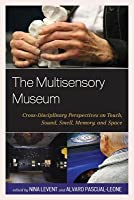 Multisensory Museum: Cross-Disciplinary Perspectives on Touch, Sound, Smell, Memory, and Space