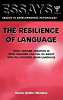 Resilience of Language: What Gesture Creation in Deaf Children Can Tell Us about How All Children Learn Language