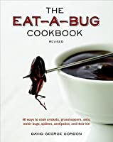 Eat-A-Bug Cookbook, Revised: 40 Ways to Cook Crickets, Grasshoppers, Ants, Water Bugs, Spiders, Centipedes, and Their Kin