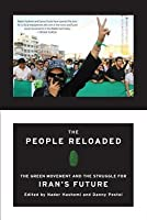 People Reloaded: The Green Movement and the Struggle for Iran's Future
