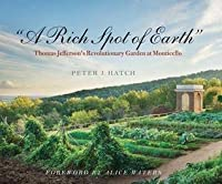 Rich Spot of Earth: Thomas Jefferson's Revolutionary Garden at Monticello