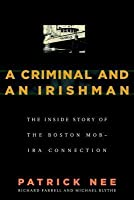 Criminal and an Irishman, A: The Inside Story of the Boston Mob-IRA Connection