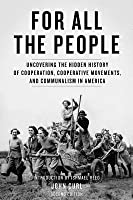 For All the People: Uncovering the Hidden History of Cooperation, Cooperative Movements, and Communalism in America (Revised)