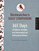 Birdwatcher's Daily Companion: 365 Days of Advice, Insight, and Information for Enthusiastic Birders