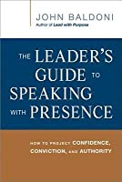 Leader's Guide to Speaking with Presence: How to Project Confidence, Conviction, and Authority