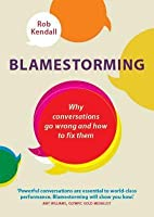 Blamestorming: Why Conversations Go Wrong and How to Fix Them