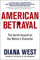 American Betrayal: How We Lost America's Core Beliefs, Who Stole Them, and How We Can Get Them Back