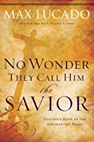No Wonder They Call Him the Savior -: Discover Hope in the Unlikeliest Place?Upon the Cross (The Bestseller Collection Book 4)