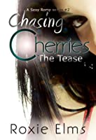 Chasing Cherries: The Tease (A Sexy Romp Series #2)
