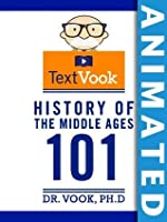 History of the Middle Ages 101: The Animated TextVook