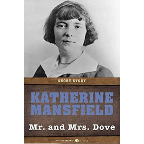 mr and mrs dove katherine mansfield Reginald is due to return rhodesia it is his last day in england and again he finds himself thinking of anne when he goes to colonel proctor's to say goodbye, he.