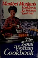 The total woman cookbook: Marabel Morgan's handbook for kitchen survival ; [ill. by Russell Willeman]