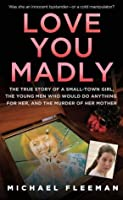 Love You Madly: The True Story of a Small Town Girl, the Young Men She Seduced, and the Murder of Her Mother