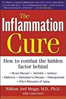 Inflammation Cure: Simple Steps for Reversing: Heart Disease, Arthritis, Diabetes, Asthma, Alzheimer's Disease, Osteoporosis, Other Disea (Revised)