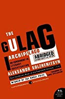 The Gulag Archipelago Abridged An Experiment in Literary Investigation