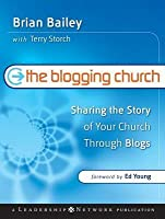 Blogging Church: Sharing the Story of Your Church Through Blogs