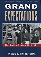 Grand Expectations: The United States, 1945-1974. the Oxford History of the United States. (Revised)