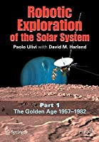 Robotic Exploration of the Solar System: Part I: The Golden Age 1957-1982