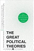 The Great Political Theories, Vol. 2: A Comprehensive Selection of the Crucial Ideas in Political Philosophy from the French Revolution to Modern Times