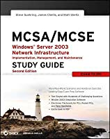 McSa/MCSE: Windows Server 2003 Network Infrastructure Implementation, Management, and Maintenance Study Guide (Revised)