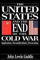 United States and the End of the Cold War: Implications, Reconsiderations, Provocations (Revised)
