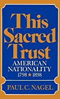 This Sacred Trust: American Nationality 1778-1898