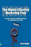 Highly Effective Marketing Plan (Hemp), The: A Proven, Practical Planning Process for Companies of All Sizes