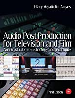 Audio Post Production for Television and Film: An Introduction to Technology and Techniques (Revised)