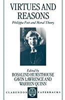 Virtues and Reasons: Philippa Foot and Moral Theory: Essays in Honour of Philippa Foot (Revised)