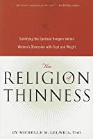 Religion of Thinness Satisfying the Spiritual Hungers Behind Women's Obsession with Food and Weight