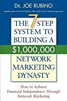 7-Step System to Building a $1,000,000 Network Marketing Dynasty: How to Achieve Financial Independence Through Network Marketing