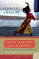 First Darling of the Morning: Selected Memories of an Indian Childhood (P.S.)