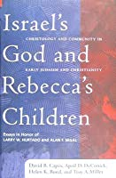 Israel's God and Rebecca's Children: Christology and Community in Early Judaism and Christianity, Essays in Honor of Larry W. Hurtado and Alan F. Segal