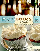 Boozy Baker: 75 Recipes for Spirited Sweets