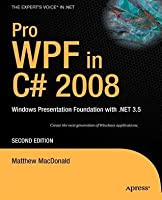 Pro Wpf in C# 2008: Windows Presentation Foundation with .Net 3.5 (Revised)