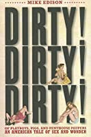 Dirty! Dirty! Dirty!: Of Playboys, Pigs, and Penthouse Paupers?an American Tale of Sex and Wonder
