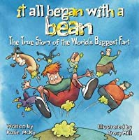 It All Began with a Bean: The True Story of the World's Biggest Fart