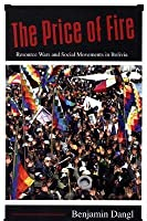 Price of Fire: Resource Wars and Social Movements in Bolivia