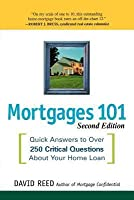 Mortgages 101: Quick Answers to Over 250 Critical Questions about Your Home Loan (Revised)