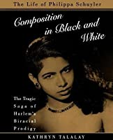 Composition in Black and White: The Life of Philippa Schuyler (Revised)